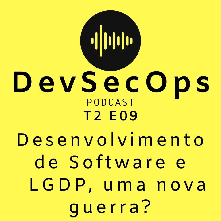 #09 - Desenvolvimento de Software e LGPD, uma nova guerra?