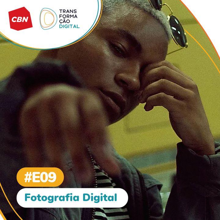 Transformação Digital CBN - Especial #09 - Fotografia Digital