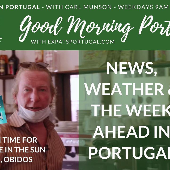 The expat week ahead in Portugal - with news, weather & businesses trying to survive!