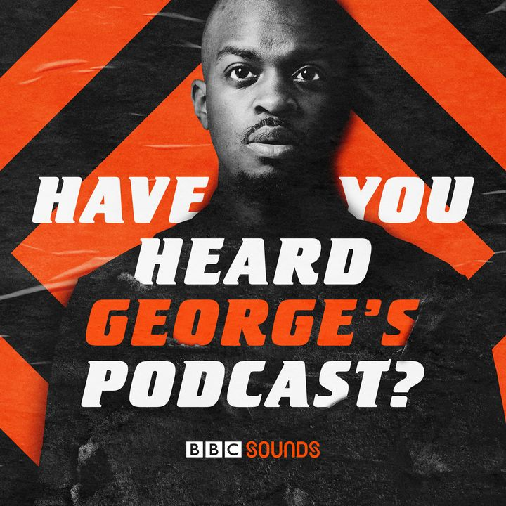 Have You Heard George's Podcast?