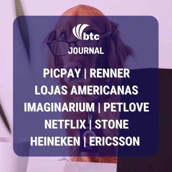 PicPay, Renner, Lojas Americanas, Imaginarium, Petlove, Netflix e Linx   Journal 22/04/21