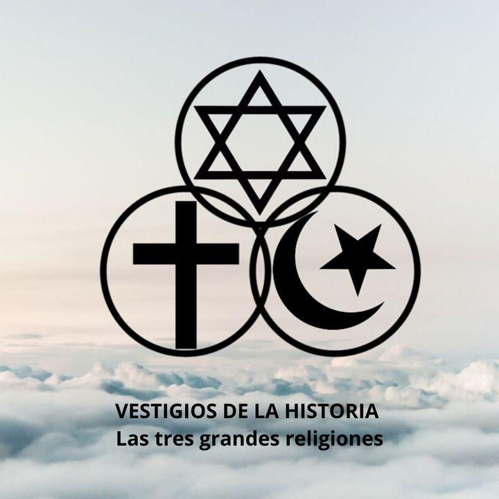 La historia de las tres grandes Religiones