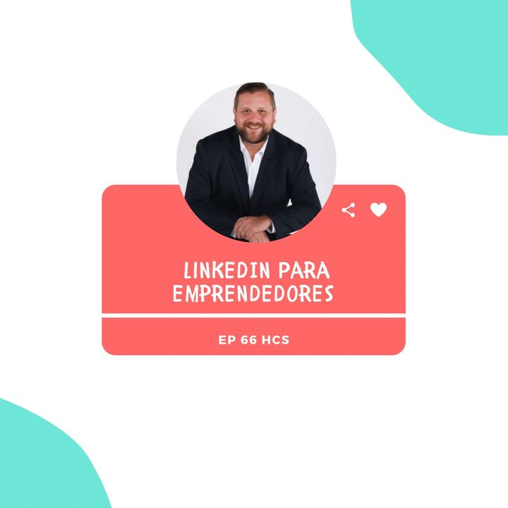 EP66 * Cómo dar a conocer tu Emprendimiento en LinkedIn