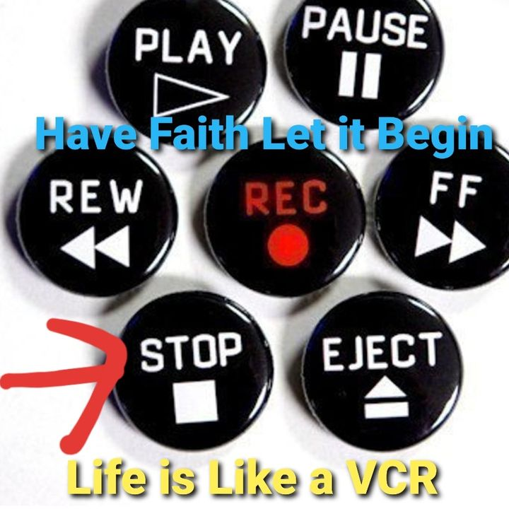"""Life is Like a VCR """"Stop"""""""