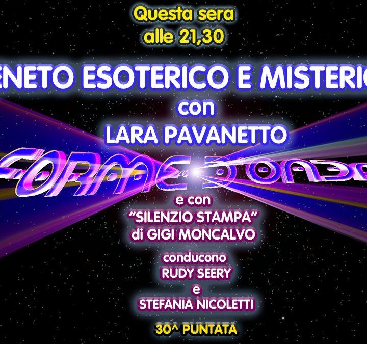 Forme d'Onda - Lara Pavanetto - Veneto Esoterico e Misterioso - 30^ puntata (10/06/2021)