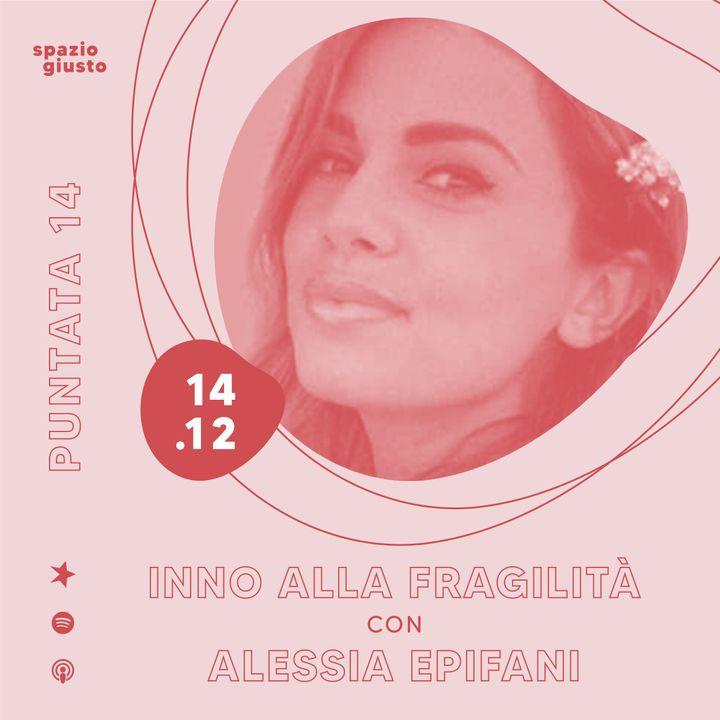 Puntata 14 - Inno alla fragilità: un incontro e un progetto prezioso con Alessia Epifani