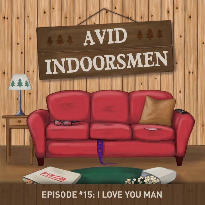 "A.I. EP. 15 - ""I Love You, Bro Montana"" - I Love You Man"