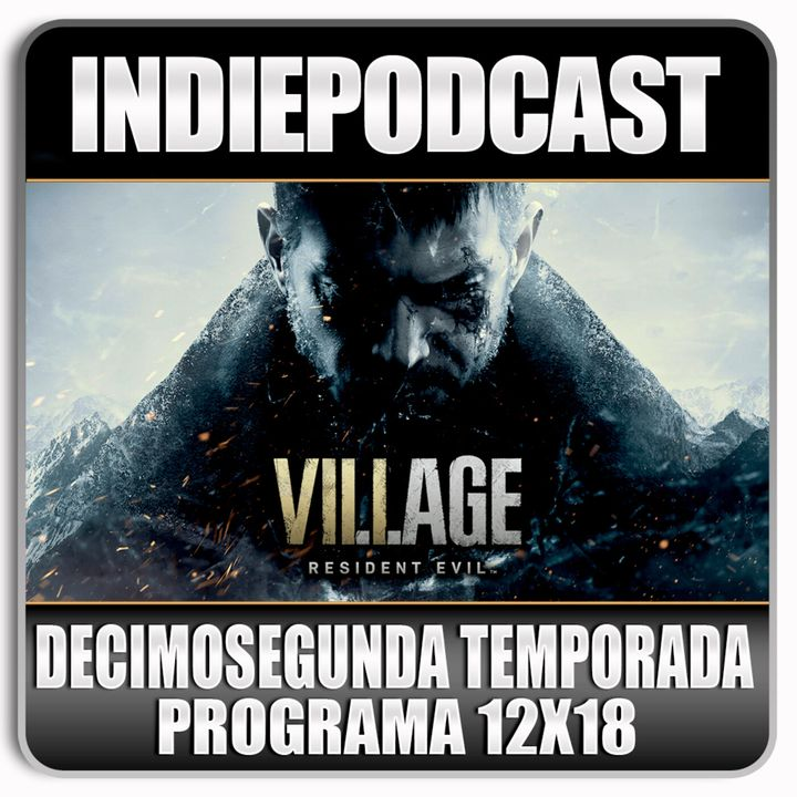Indiepodcast 12x18 'Resident EVil Village'