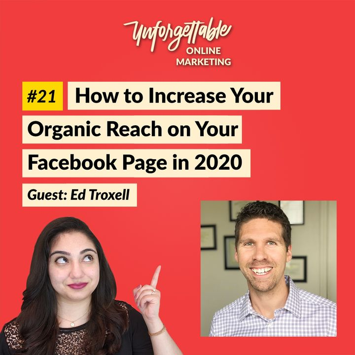 #21: How to Increase Your Organic Reach on Your Facebook Page in 2020 - Guest: Ed Troxell