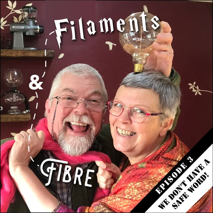 Episode 3 - Filaments and fibre - We don't have a safe word!