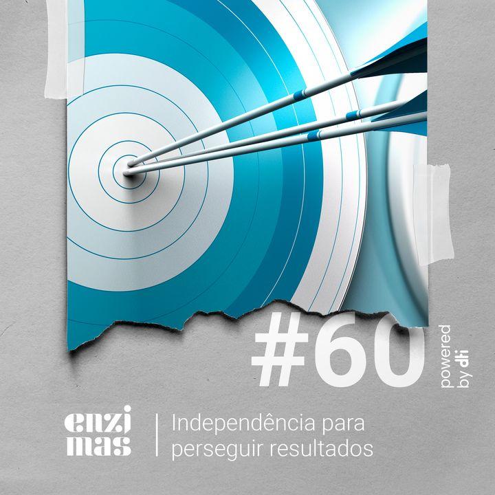 ENZIMAS #60 Independência para perseguir resultados