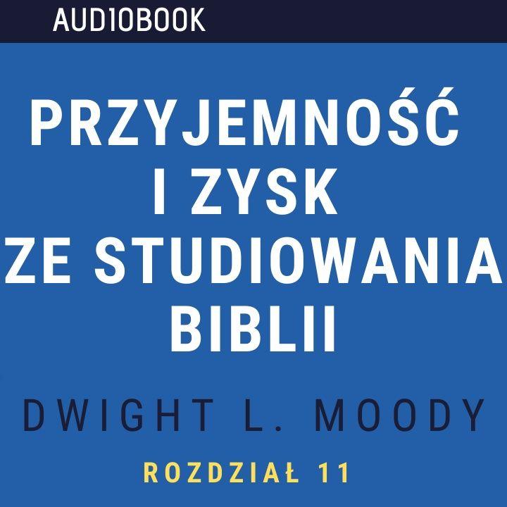Przyjemność i zysk ze studiowania Biblii - Dwight L. Moody (audiobook, rozdział 11)