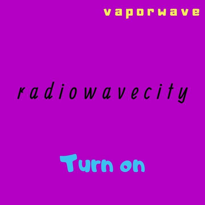 radiowavecity: turn on [ep. #2, v a p o r w a v e ]