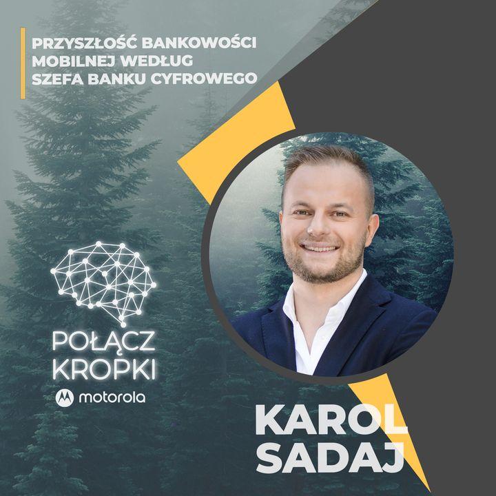 Karol Sadaj w #PołączKropki-Przyszłość bankowości mobilnej według szefa banku cyfrowego