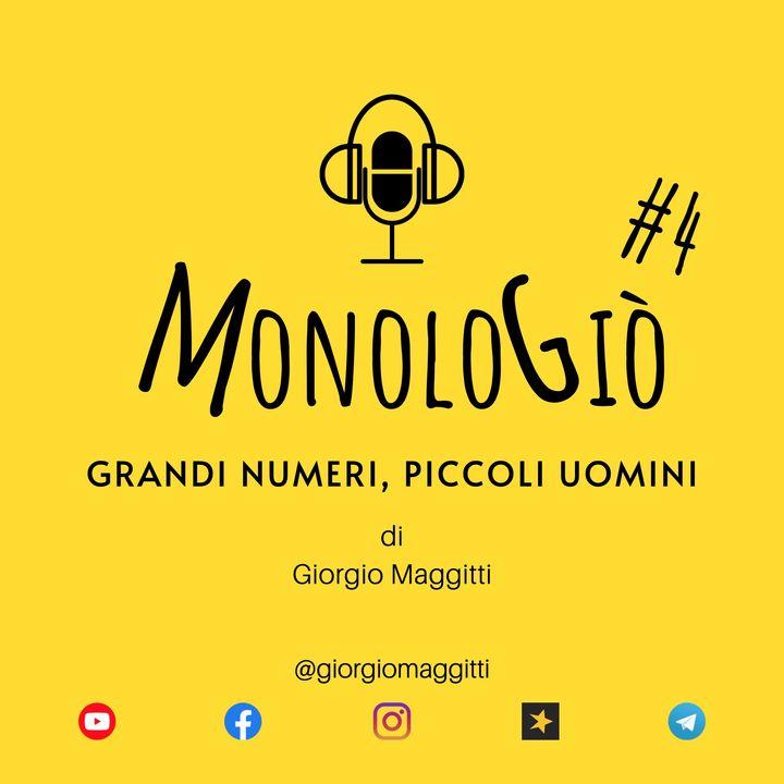 Grandi numeri, piccoli uomini | MonoloGiò #4