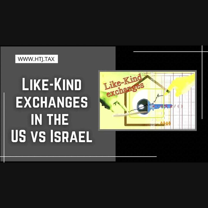 [ HTJ Podcast ] Like-Kind Exchanges In The US Vs. Israel