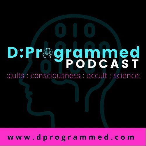D:Programmed Podcast: Cults, Consciousness, Occult, & Science