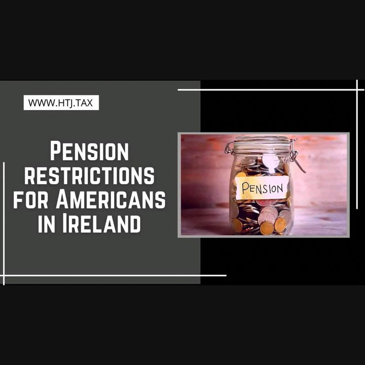 [ HTJ Podcast ] Pension restrictions for Americans in Ireland