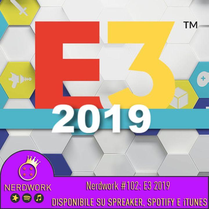 Nerdwork #102 - E3 2019: Cyberpunk 2077, Final Fantasy VII Remake, Breath of the Wild 2
