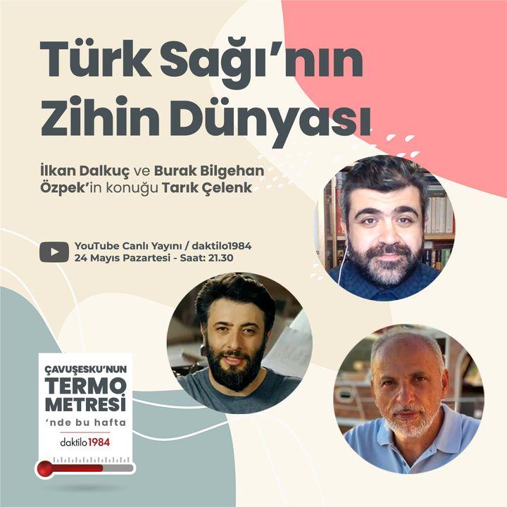 Türk Sağı'nın Zihin Dünyası | Konuk: Tarık Çelenk | Çavuşesku'nun Termometresi #60