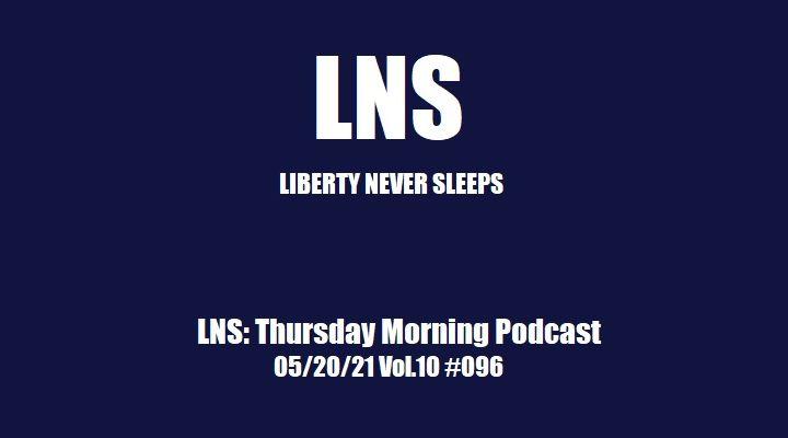 LNS: Thursday Morning Podcast 05/20/21 Vol.10 #096