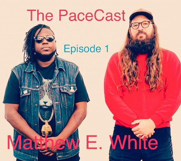 Pacecast Ep 1 Matthew E. White