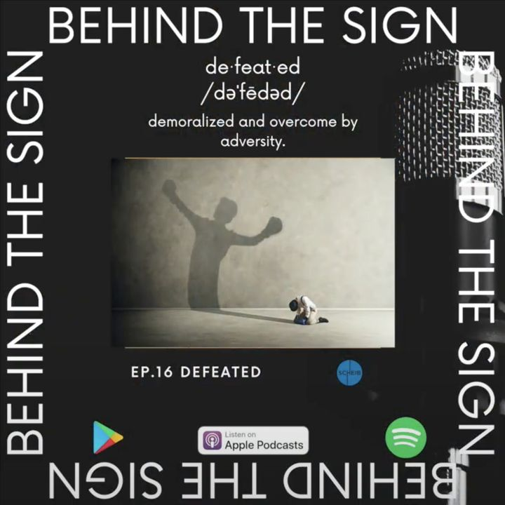 Behind the Sign Ep 16 (Defeated)