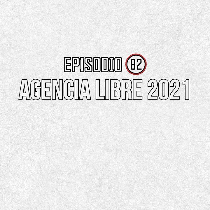 Ep 82- Agencia Libre 2021