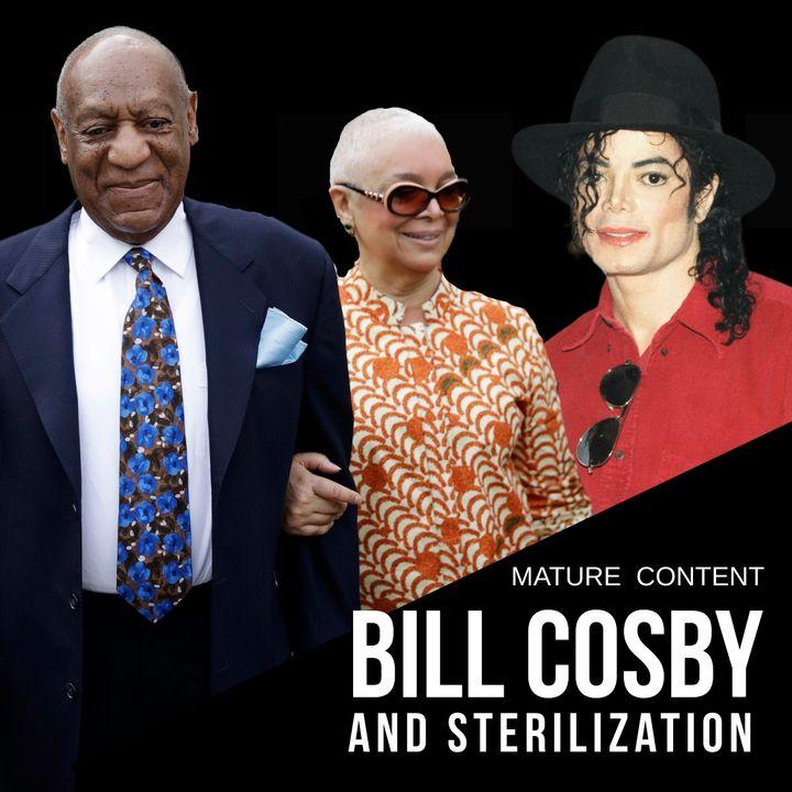 BILL COSBY. ..  STERILIZATION, SILICON VALLEY, NC AND MJ