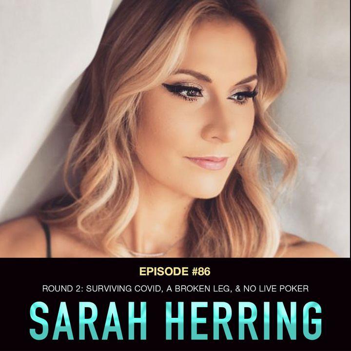 #86 Sarah Herring: Surviving COVID, a Shattered Leg, & No Live Poker