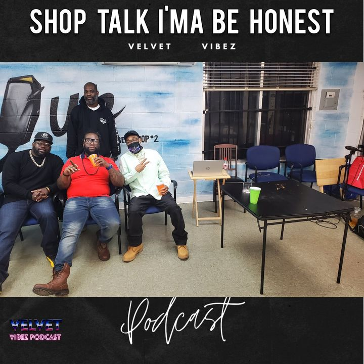 Shop Talk: I'ma Be Honest Ep. 117