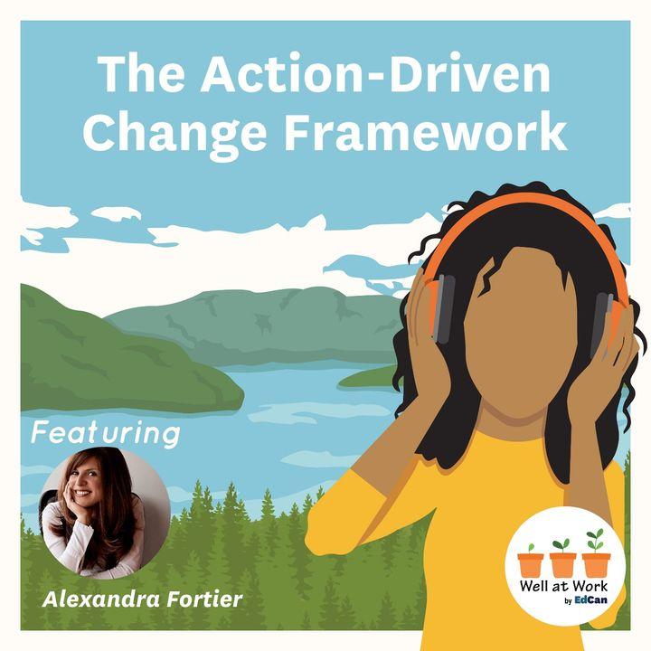The Action-Driven Change Framework  ft. Alexandra Fortier