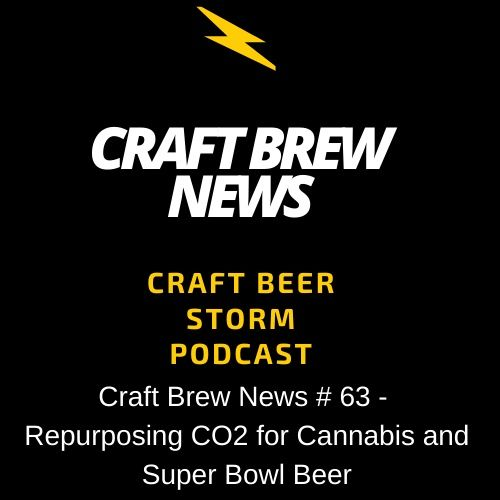 Craft Brew News  # 63 – Repurposing CO2 for Cannabis and Super Bowl Beer