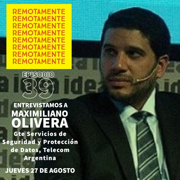 39- Entrevistamos a Maximiliano Olivera, Gte de Servicios de Seguridad y Proteccion de Datos de Telecom Argentina.