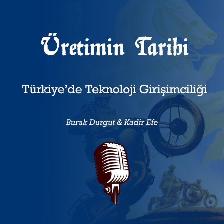 Türkiye'de Teknoloji Girişimciliği #12 | ●Üretimin Tarihi | Şubat 2020