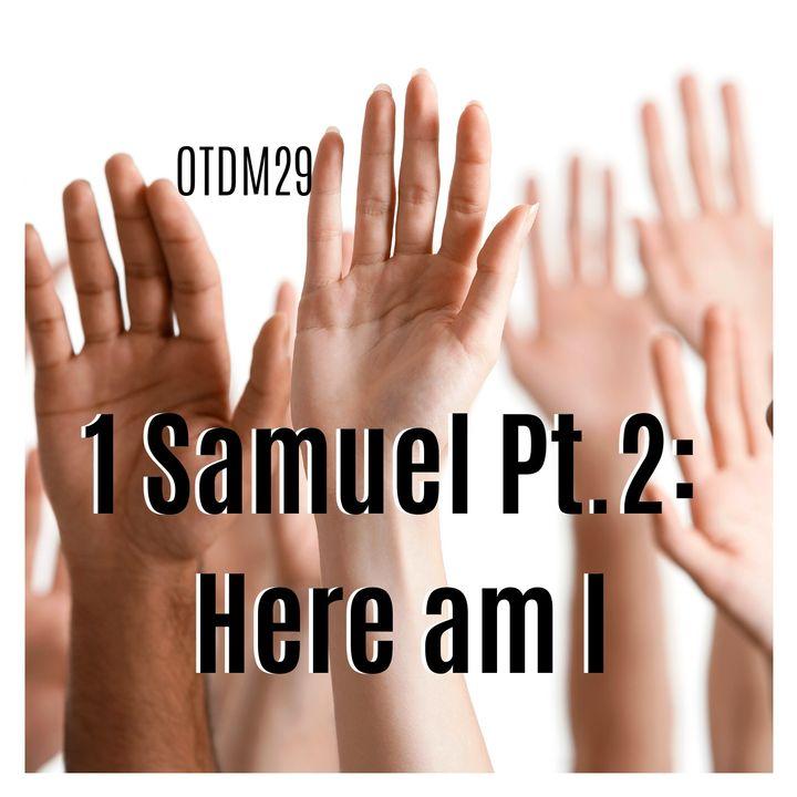 OTDM29 1 Samuel Pt.2: Here am I