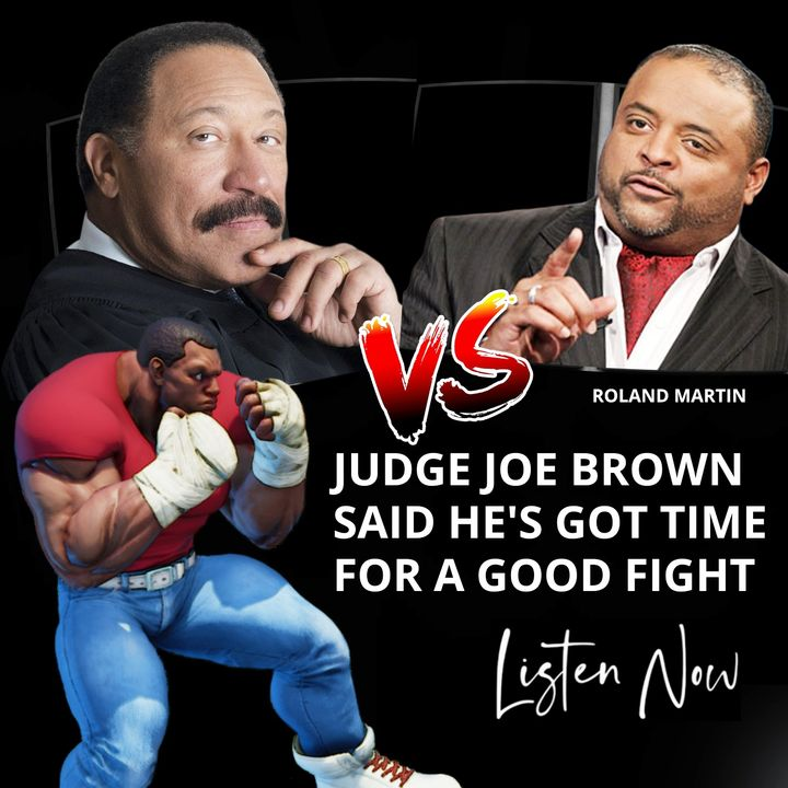 JUDGE JOE BROWN vs ROLAND MARTIN ... vs KING RANDALL.  (MATURE CONTENT and LANGUAGE) LISTEN TO THE END .. .