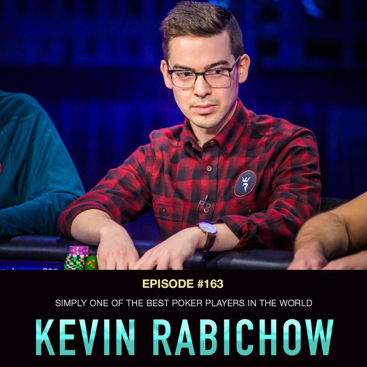 #163 Kevin Rabichow: Simply One of the Best Poker Players in the World