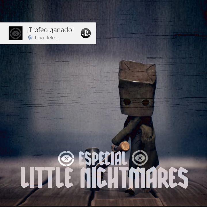 2x07 Especial LITTLE NIGHTMARES