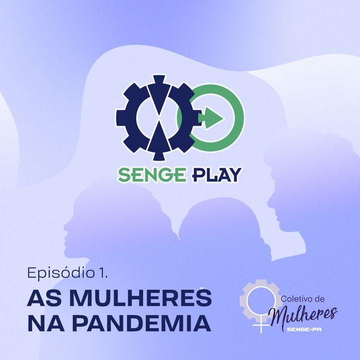 Senge Play - Mulheres na pandemia