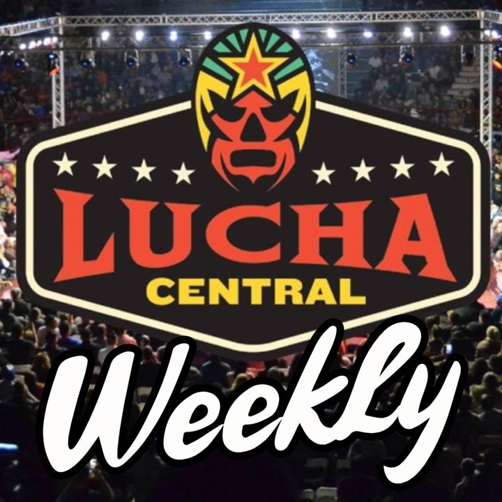 Lucha Central Weekly - Ep 62 - Thunder Rosa's Big Week, Mysterios at #MITB, Andrade's Intentions Revealed, and more!