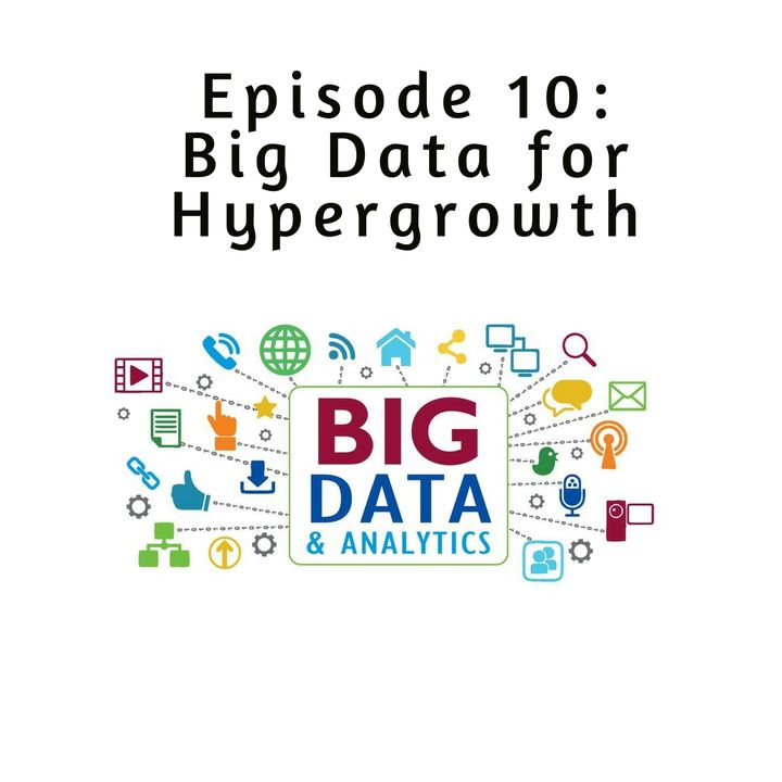 Ep 10: Big Data for Hypergrowth Businesses