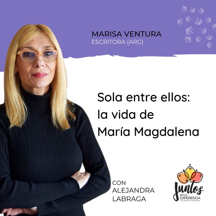 Ep. 066 - Sola entre ellos, la vida de María Magdalena con Marisa Ventura