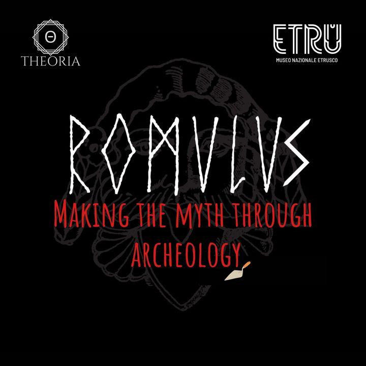 Romulus- Making the Myth through Archeology