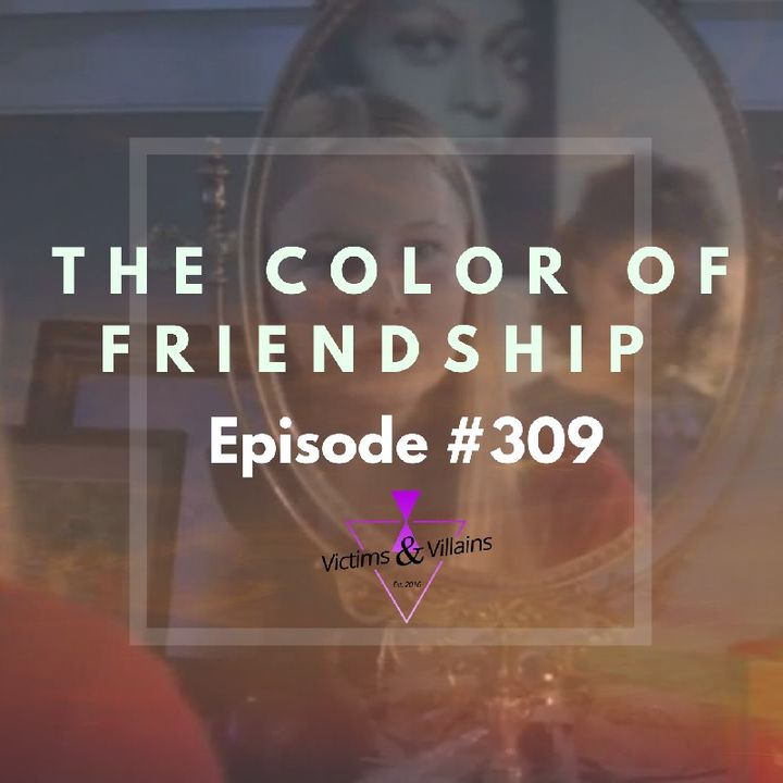 #309 | The Color Of Friendship (Black Lives Matter, Chapter Eight)