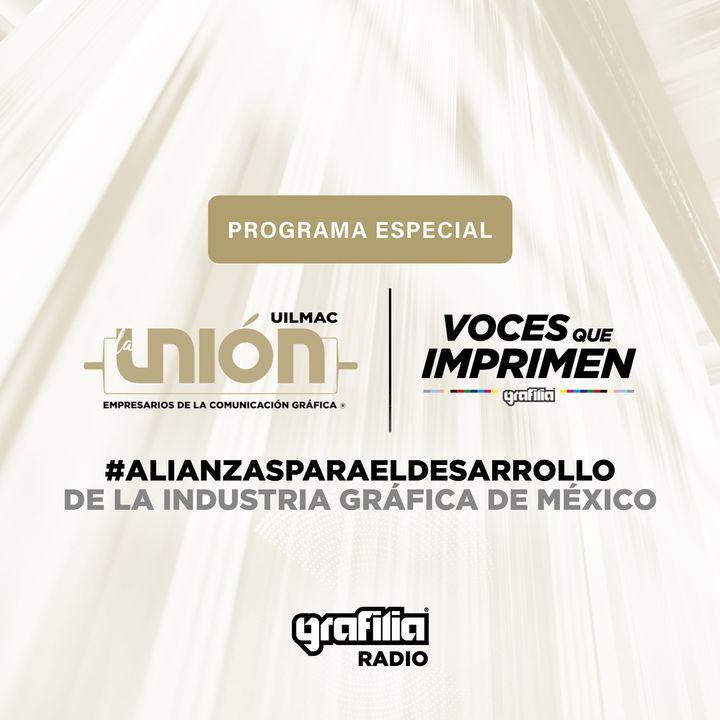 73 | Especial La Unión UILMAC: Alianzas para el Desarrollo de la Industria Gráfica de México.