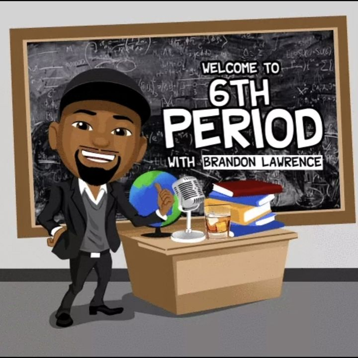 6th Period w/ Brandon Lawrence