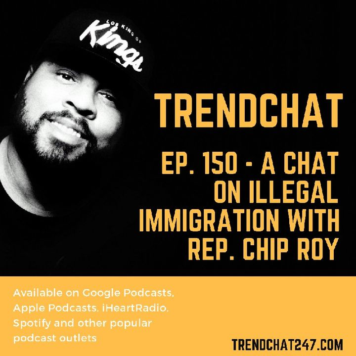 Ep. 150 - A Chat On Illegal Immigration With Rep. Chip Roy