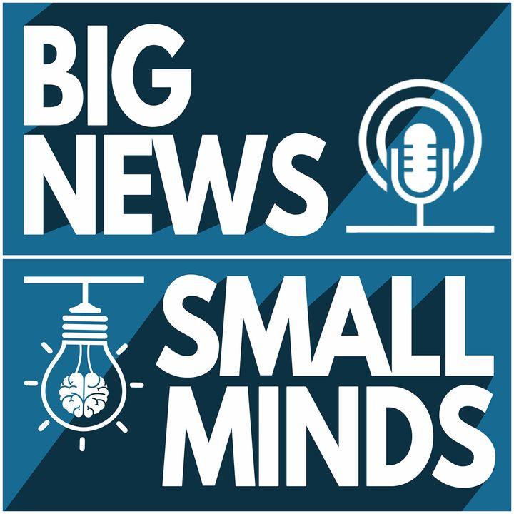 Big News-Small Minds Episode 2