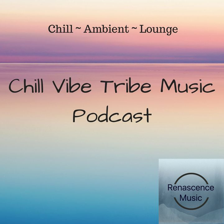 Chill ~  Lounge ~ Ambient Music Podcast